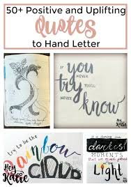 Quotes Letter 50 Positive And Uplifting Quotes To Hand Letter Hey Katie