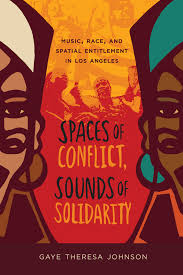 Spaces of Conflict, Sounds of Solidarity by Gaye Theresa Johnson -  Paperback - University of California Press