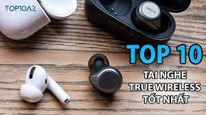 TOP 10 Tai Nghe True Wireless Tốt Nhất Hiện Nay - TOP10AZ