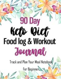 Diet Workout Journal 90 Day Keto Diet Food Log Workout Journal Track And Plan
