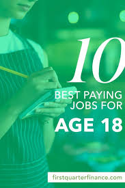 Best Paying Jobs For Teens Find Out What The Best Paying Jobs For 18 Year Olds Are The