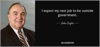 John Engler Quote I Expect My Next Job To Be Outside Government