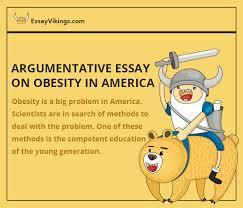 Argumentative Essay Argumentative Essay On Obesity In America Essayvikings Com