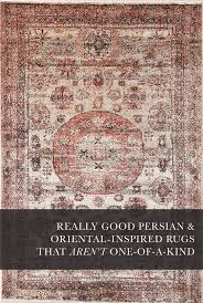 really good persian and oriental inspired rugs that aren t one of a kind