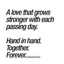 Great Love Quotes Best A Love That Grows Stronger With Each Passing Day Great Love Quotes