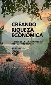 Creando Riqueza Económica: Técnica de la Ley de Impresión Mental  Predominante. (Spanish Edition) eBook: Mills, Priscilla: Amazon.ca: Kindle  Store
