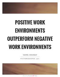 Positive Work Environment Quotes Enchanting Positive Work Environments Outperform Negative Work Environments