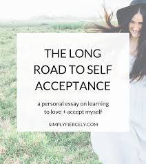 the long road to self acceptance simply fiercely a personal essay about my long road to self acceptance after years of rejecting myself