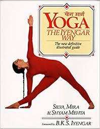 yoga the iyengar way the new definitive ilrated guide silva mehta mira mehta shyam mehta b k s iyengar 9780679722878 amazon books