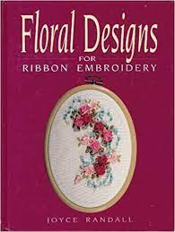 Floral Designs for Ribbon Embroidery: Randall, Joyce: 9780864174314:  Amazon.com: Books