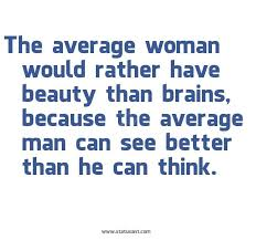 Quotes About Brains And Beauty Best of The Average Woman Would Rather Have Beauty Than Brains Because The