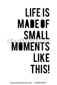 Small Life Quote Enchanting Life Made Small Moments Like This Stock Vector Royalty Free