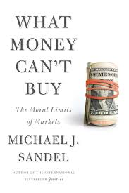 what money can t buy the moral limits of markets by michael j what money can t buy