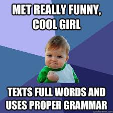 Met really funny, cool girl Texts full words and uses proper ... via Relatably.com