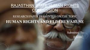 rajasthan state human rights commission research paper presented 1 rajasthan state human rights commission research paper presented on the topic human rights and elderly abuse submitted to rshrc