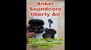 Hướng dẫn kết nối - sử dụng - reset tai nghe bluetooth Anker Soundcore  Liberty Air - YouTube