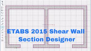 Small Picture ETABS 2015 Shear Wall Section Designer YouTube
