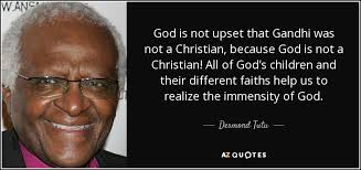 Gandhi Christian Quote Best of Desmond Tutu Quote God Is Not Upset That Gandhi Was Not A Christian