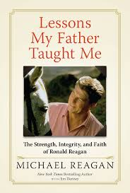 lessons my father taught me the strength integrity and faith of lessons my father taught me the strength integrity and faith of ronald reagan michael reagan jim denney 9781630060534 com books