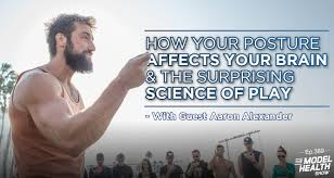 TMHS 389: How Your Posture Affects Your Brain with Aaron Alexander