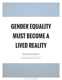 Gender Equality Quotes Awesome Gender Equality Must Become A Lived Reality Picture Quote 48 Calel