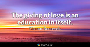 The Giving Of Love Is An Education In Itself Eleanor Roosevelt Amazing Giving Love Quotes