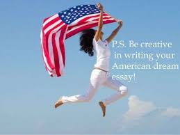 how to write a personal does the american dream still exist today the american dream exists every time someone legally or illegally crosses the border into in america we could be born into a low income family and excel to