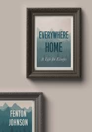 everywhere home a life in essays by fenton johnson 31944831