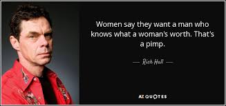 A Woman's Worth Quotes Unique Rich Hall Quote Women Say They Want A Man Who Knows What A