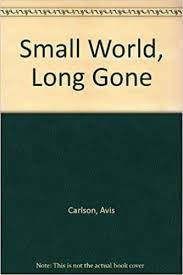 Small World - Long Gone: Carlson, Avis.: Amazon.com: Books