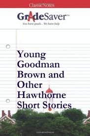 young goodman brown and other hawthorne short stories young   young goodman brown and other hawthorne short stories study guide