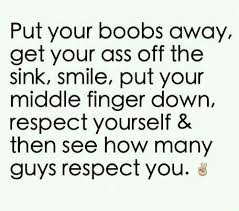 Ladies Respect Yourself Quotes Best of Ladies You Need To Remembee To Respect Yourself First Sense