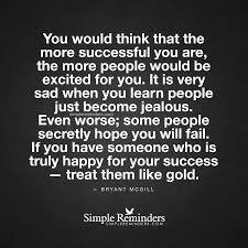 Best Jealous Quotes You would think that the more successful you are the more people 16