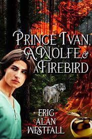 Prince Ivan, A. Wolfe & A Firebird - Kindle edition by Westfall, Eric Alan.  Literature & Fiction Kindle eBooks @ Amazon.com.