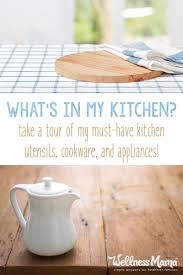 Essential Kitchen Appliances Essential Items For A Natural Kitchen Wellness Mama