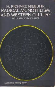 radical monotheism and western culture supplementary essays  radical monotheism and western culture supplementary essays by h richard niebuhr