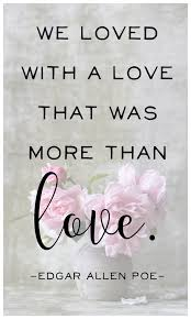 Edgar Allan Poe Love Quotes We loved with a love that was more than love edgar allen poe quote 78