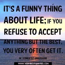 Best Funny Thoughts It's a funny thing about life if you refuse to accept anything but 20 42194