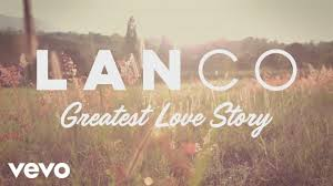LANCO - Greatest Love Story (Behind The Song + Lyric Video) - YouTube