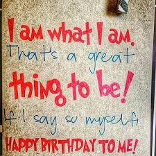 My Birthday Quotes For Myself Stunning I Am What I Am Thats A Great Thing To Be If I Say So My Flickr