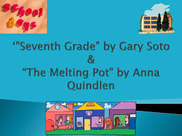 "ppt ""seventh grade"" by gary soto amp ""the melting pot"" by   ""seventh grade"" by gary soto ""the melting pot"" by anna quindlen"