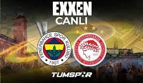 Fenerbahçe Olympiakos maçı canlı izle! EXXEN UEFA Avrupa Ligi FB Olympiakos  maçı canlı skor takip - Tüm Spor Haber
