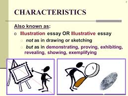 illustration example essay characteristics also known as o  2 2 characteristics also known as o illustration essay or illustrative essay o not as in drawing or sketching o but as in demonstrating proving