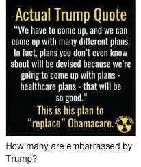 Actual Trump Quote We Have To Come Up And We Can Come Up With Many Beauteous Trump Healthcare Quote