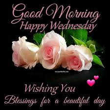 Wishing You A Beautiful Day Quotes Best of Good Morning Happy Wednesday Wishing You Blessings For A Beautiful