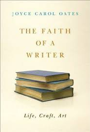 the faith of a writer by joyce carol oates seb the faith of a writer by joyce carol oates