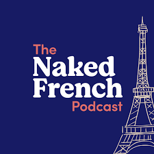 The Naked French Podcast   Learn French with Bilingual French - English Podcast