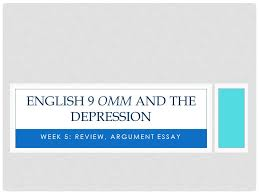 week review argument essay english omm and the depression  1 week 5 review argument essay english 9 omm and the depression