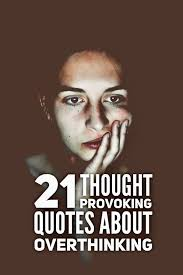 21 Thought Provoking Quotes About Overthinking Roy Sutton