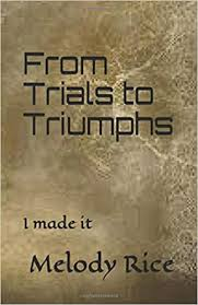 From trials to triumphs: I made it: Rice, Prophetess Melody: 9781720288596:  Amazon.com: Books